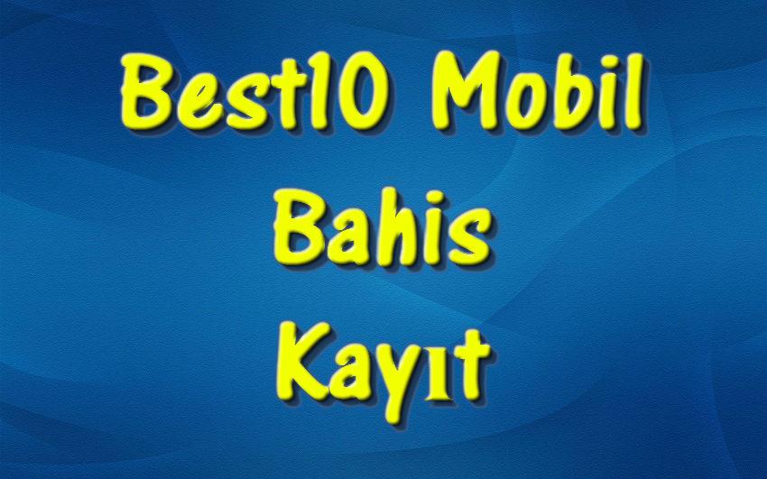 Best10 Mobil, Best10 Android, Best10 Kayıt, Best10 Kaydol, Best10 Apk, Best10 Mobil Bahis